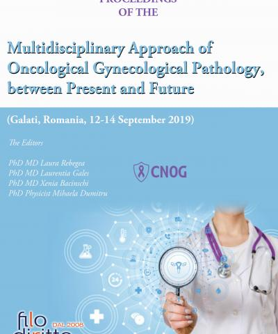 Multidisciplinary Approach of Oncological Gynecological Pathology,  between Present and Future  (Galati, Romania, 12-14 September 2019)